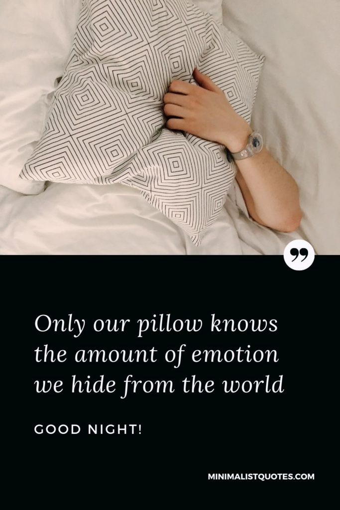 Good Night Wishes - Only our pillow knows the amount of emotion we hide from the world.