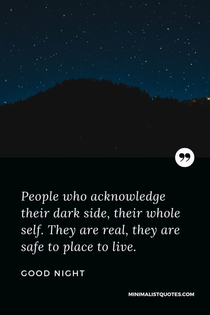 Good Night Wishes - People who acknowledge their dark side, their whole self. They are real, they are safe to place to live.