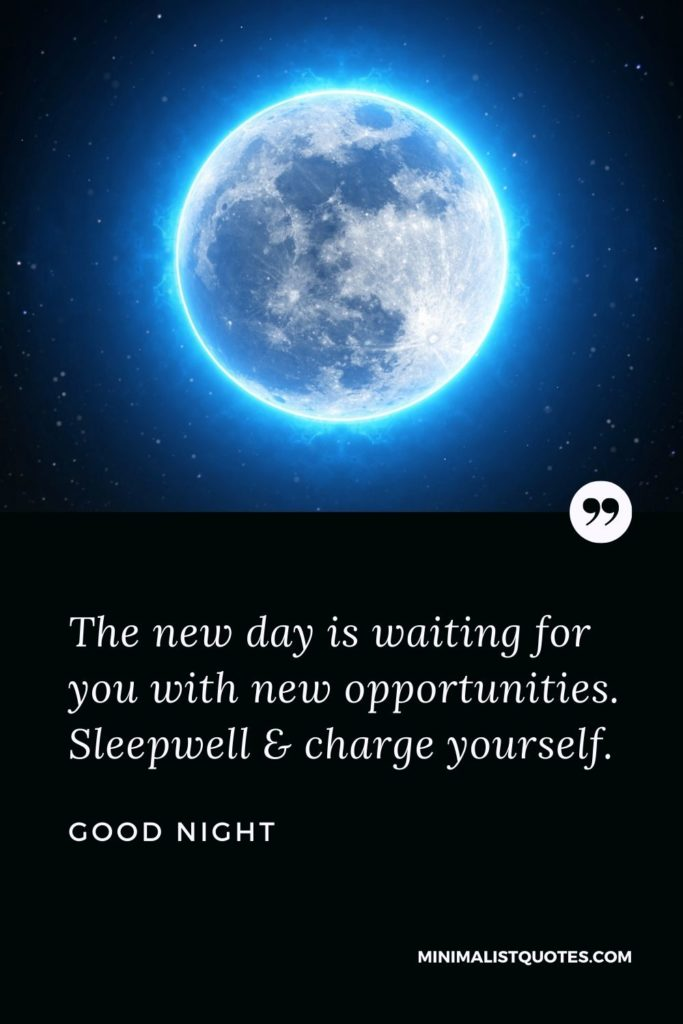 Good Night Wishes - The new day is waiting for you with new opportunities. Sleepwell & charge yourself.