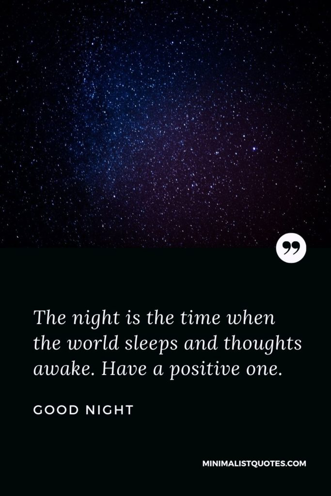 Good Night Wishes - The night is the time when the world sleeps and thoughts awake. Have a positive one.