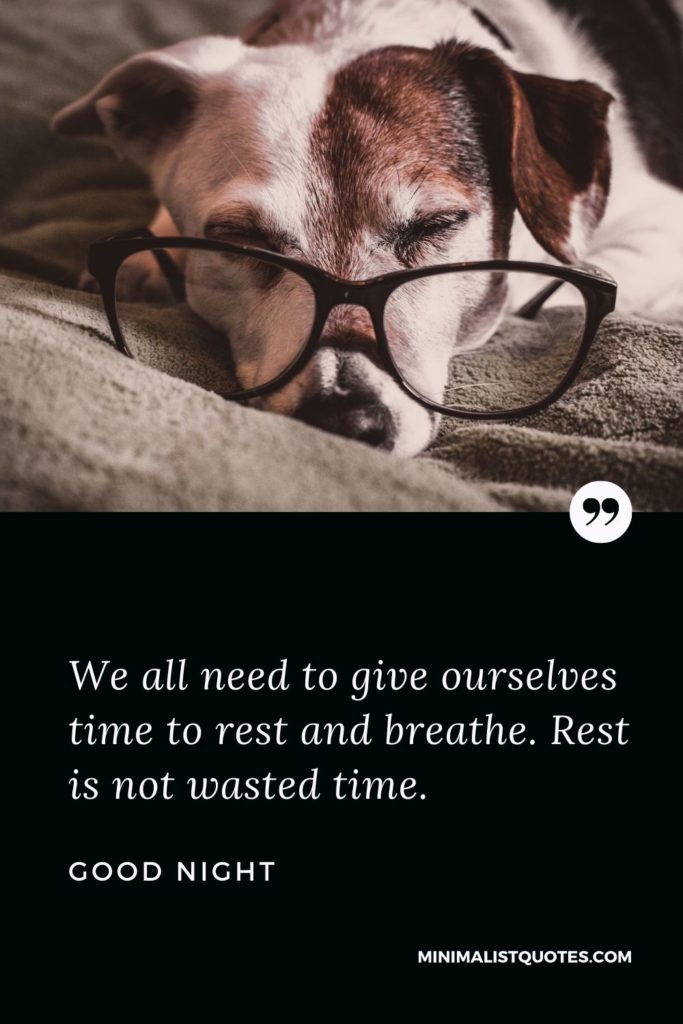 Good Night Wishes - We all need to give ourselves time to rest and breathe. Rest is not wasted time.