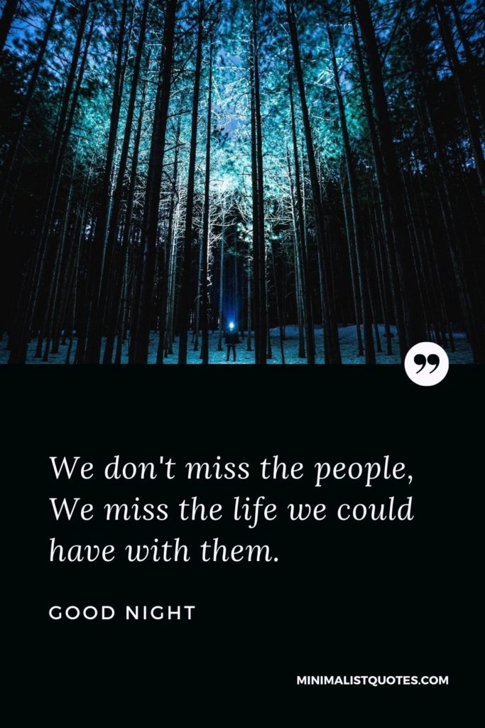 Good Night Wishes - We don't miss the people, We miss the life we could have with them.