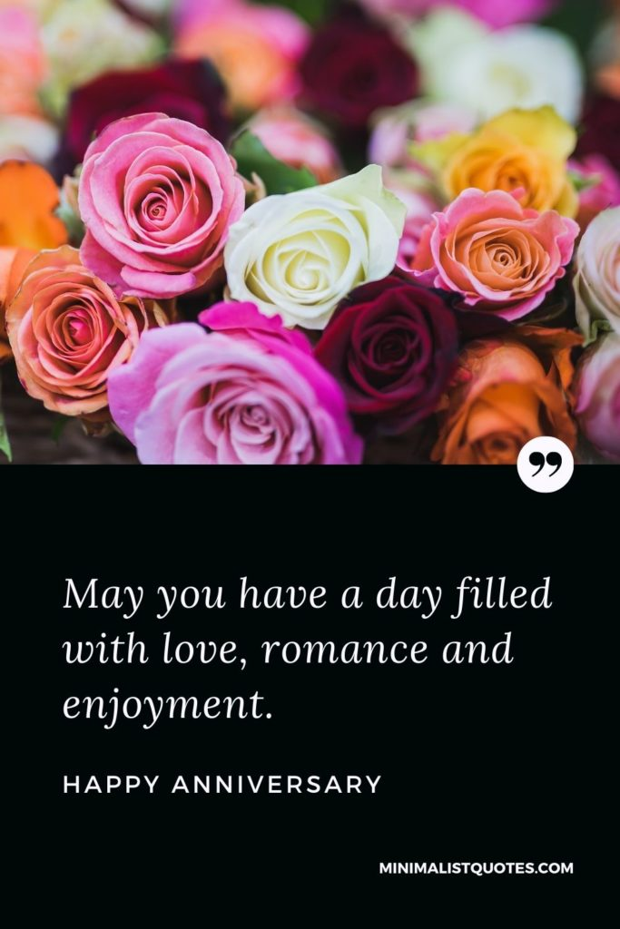 Happy Anniversary Wishes - May you have a day filled with love, romance and enjoyment.