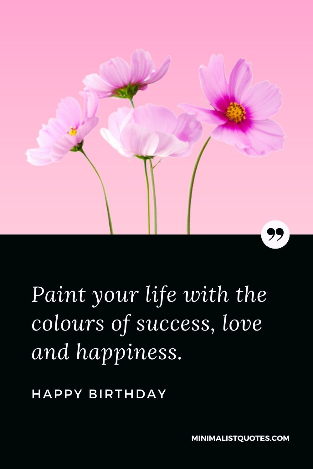 Happy Birthday Wishes - Paint your life with the colours of success, love and happiness.