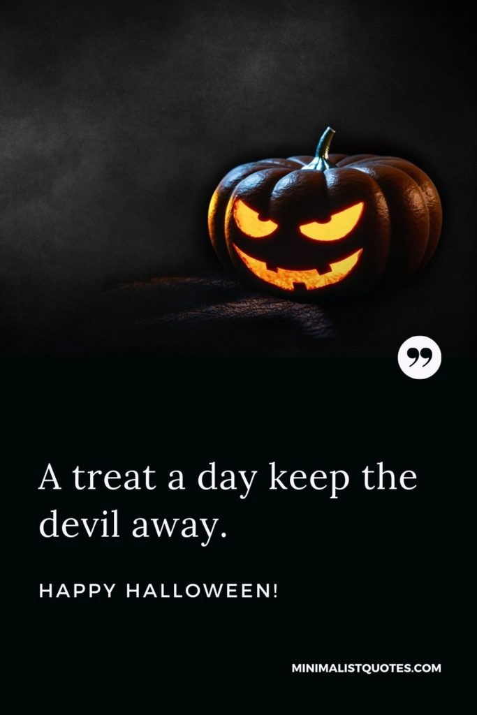 Happy Halloween Wishes - A treat a day keep the devil away.