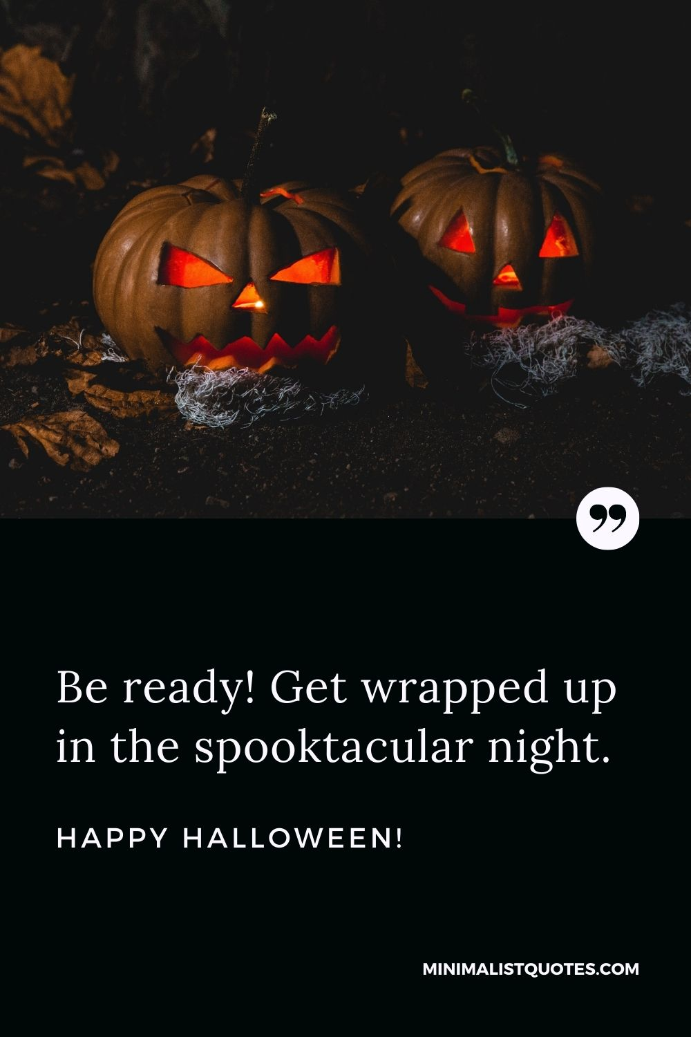 Happy Halloween Wishes - Be ready! Get wrapped up in the spooktacular night.