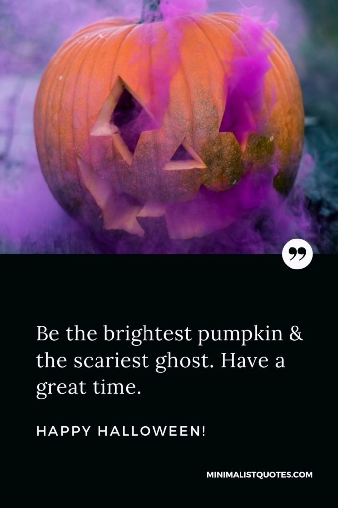 Happy Halloween Wishes - Be the brightest pumpkin & the scariest ghost. Have a great time.
