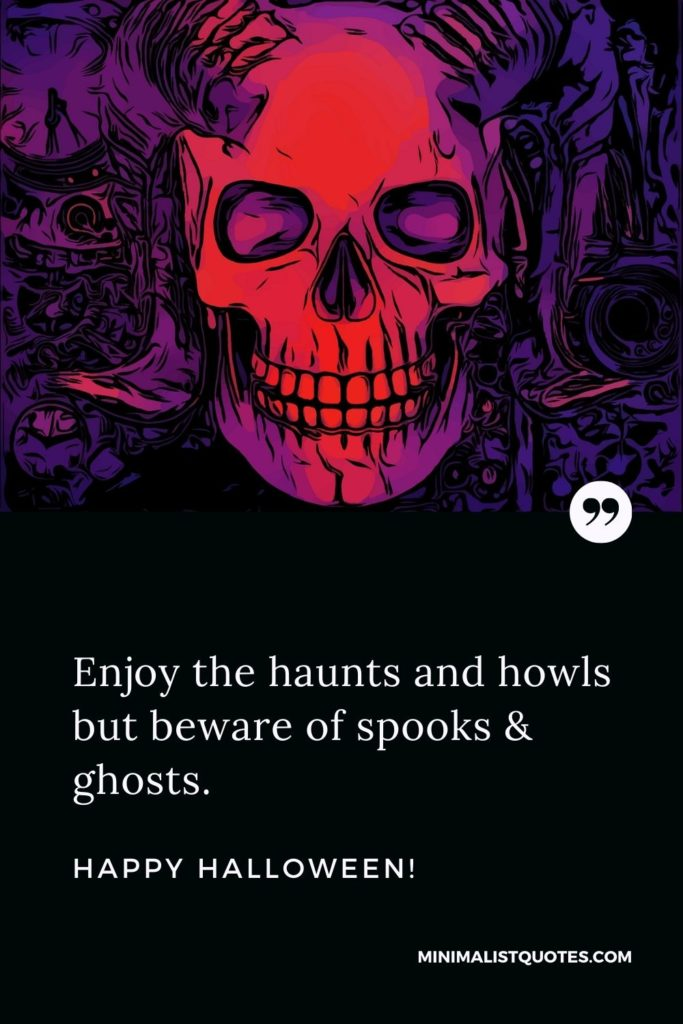 Happy Halloween Wishes - Enjoy the haunts and howls but beware of spooks & ghosts.
