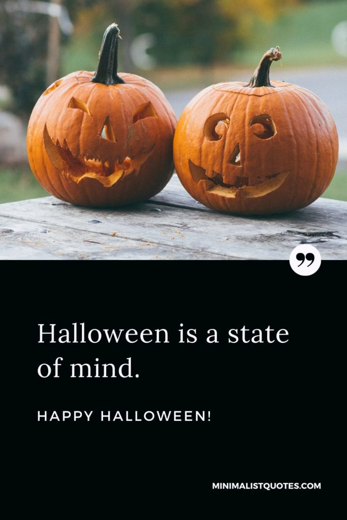 Happy Halloween Wishes - Halloween is a state of mind.