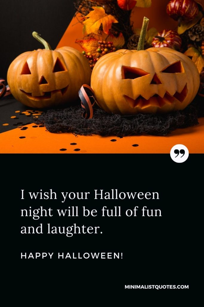 Happy Halloween Wishes - I wish your Halloween night will be full of fun and laughter.