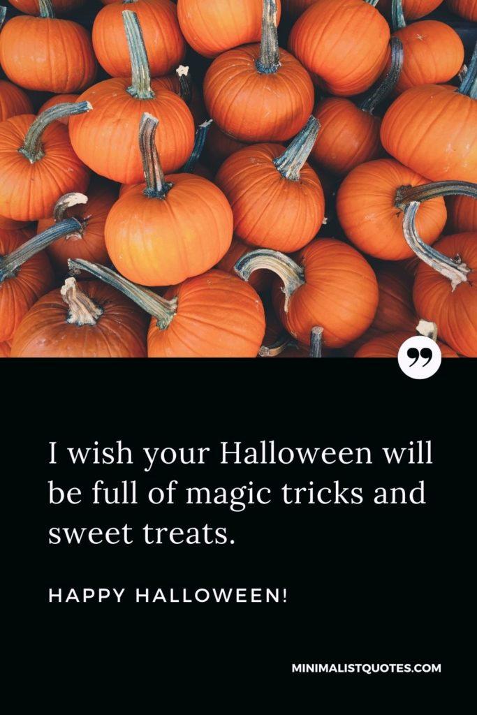 Happy Halloween Wishes - I wish your Halloween will be full of magic tricks and sweet treats. Happy Halloween!