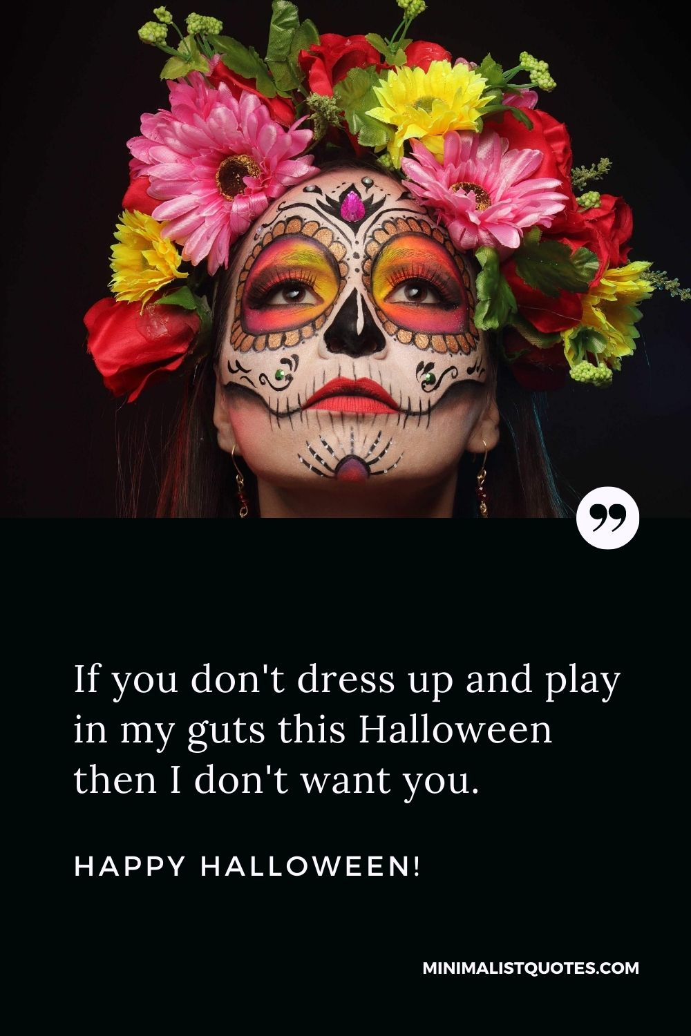 Happy Halloween Wishes - If you don't dress up and play in my guts this Halloween then I don't want you.