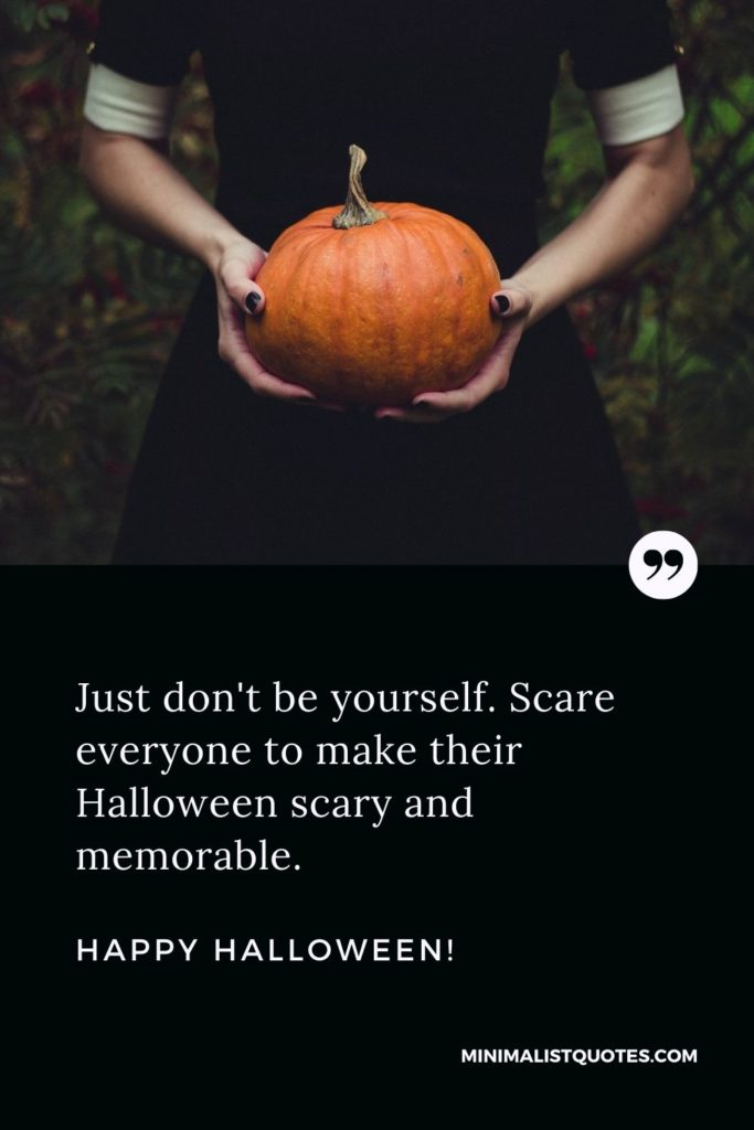 Happy Halloween - Just don't be yourself. Scare everyone to make their Halloween scary and memorable.