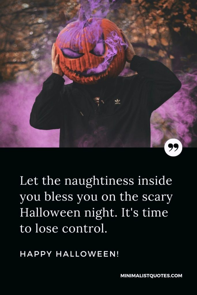 Happy Halloween Wishes - Let the naughtiness inside you bless you on the scary Halloween night. It's time to lose control.