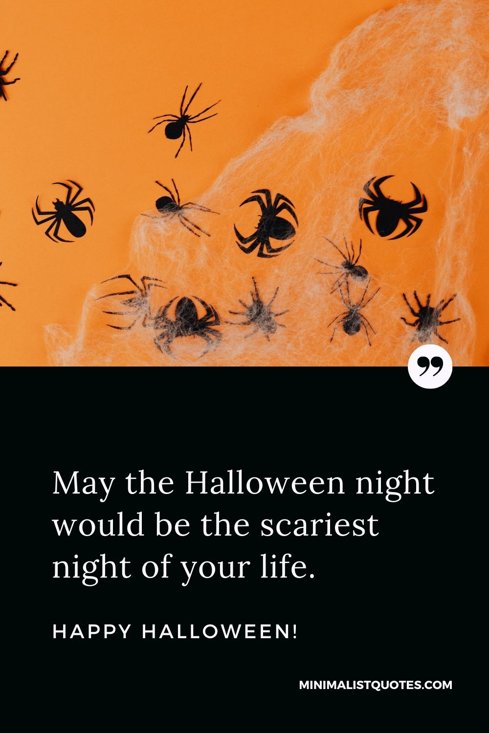 Happy Halloween Wishes - May the Halloween night would be the scariest night of your life.