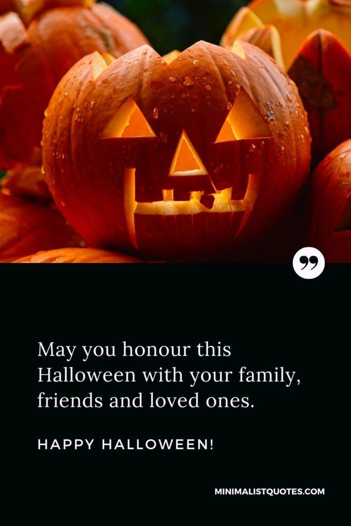 Happy Halloween Wishes - May you honour this Halloween with your family, friends and loved ones.