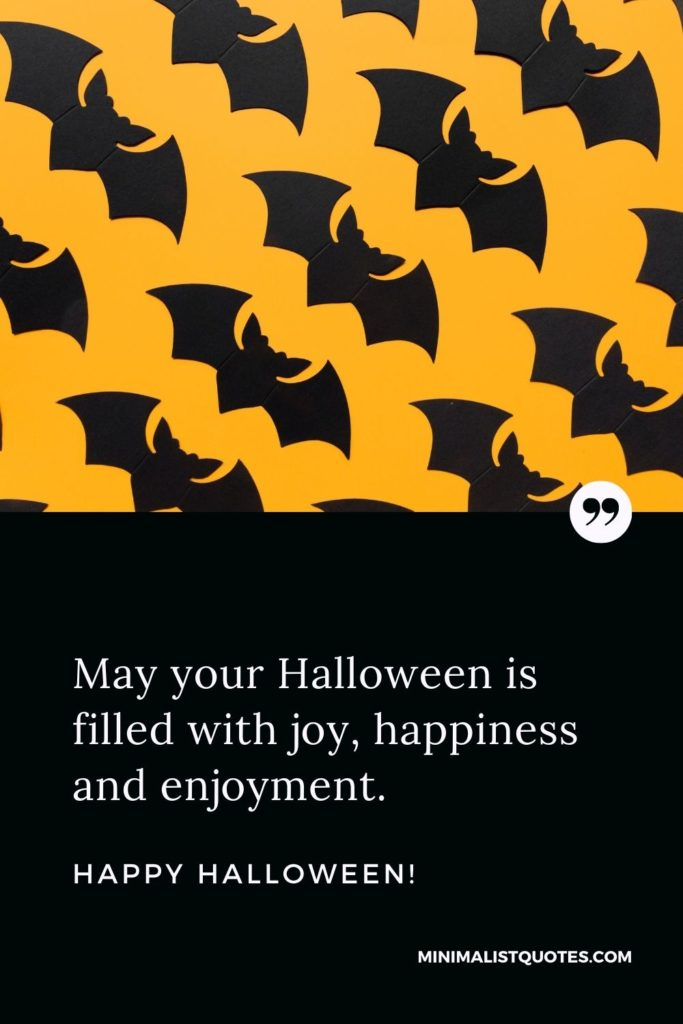 Happy Halloween Wishes - May your Halloween is filled with joy, happiness and enjoyment.