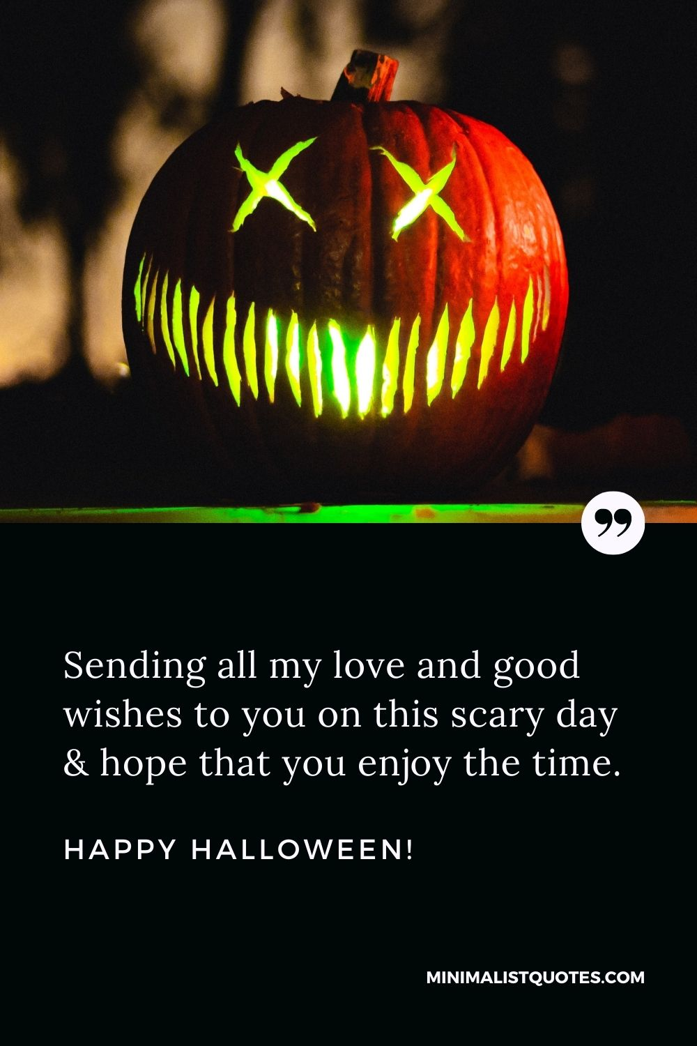 Happy Halloween Wishes - Sending all my love and good wishes to you on this scary day & hope that you enjoy the time.