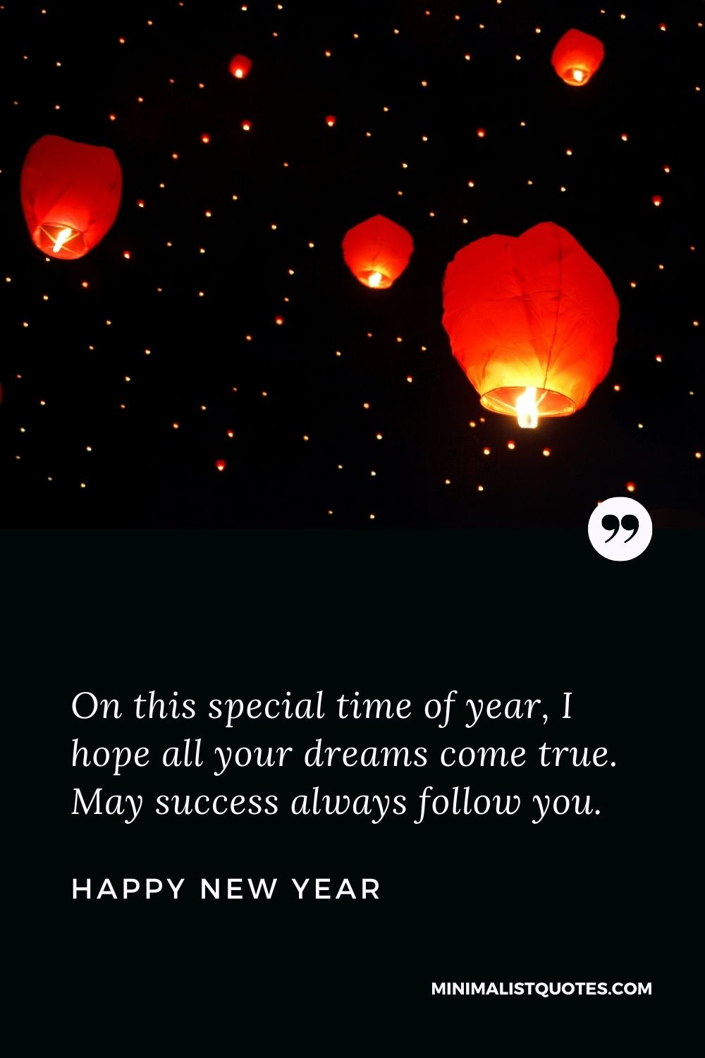 Happy New Year Wishes - On this special time of year, I hope all your dreams come true. May success always follow you.