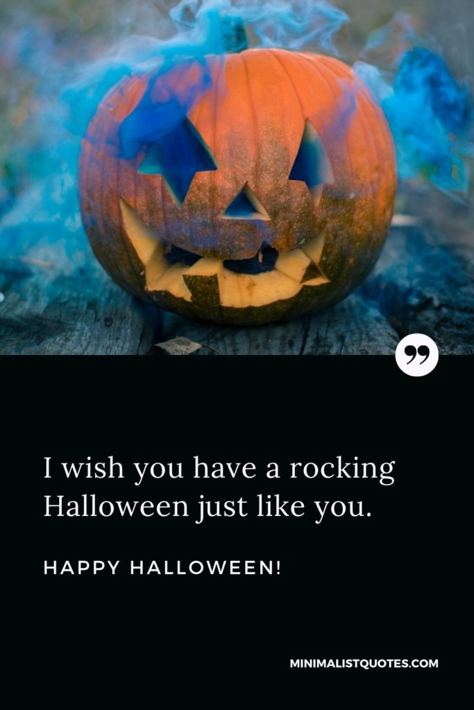 Happy Halloween Wishes - I wish you have a rocking Halloween just like you.