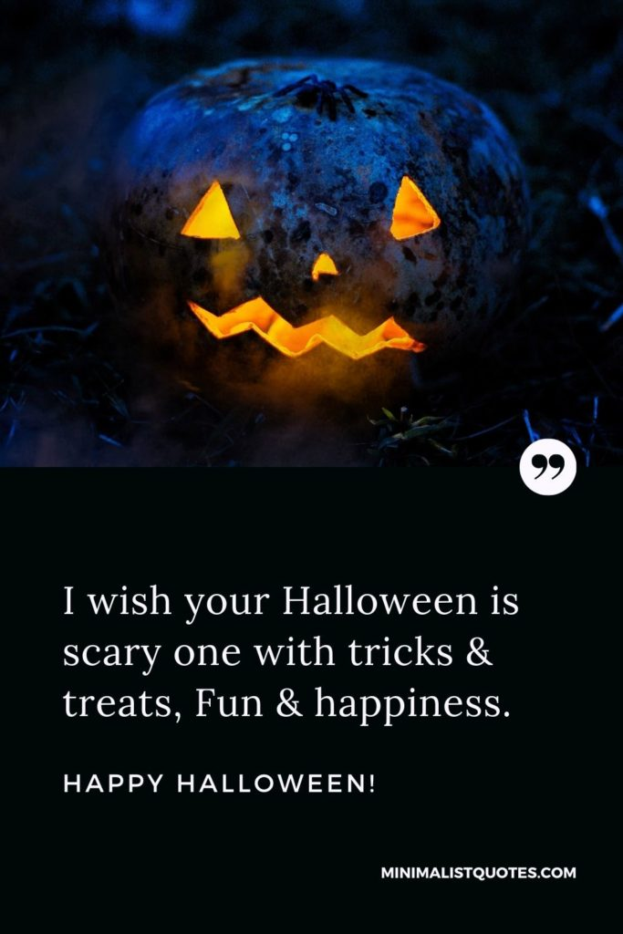 Happy Halloween Wishes - I wish your Halloween is scary one with tricks & treats, Fun & happiness.