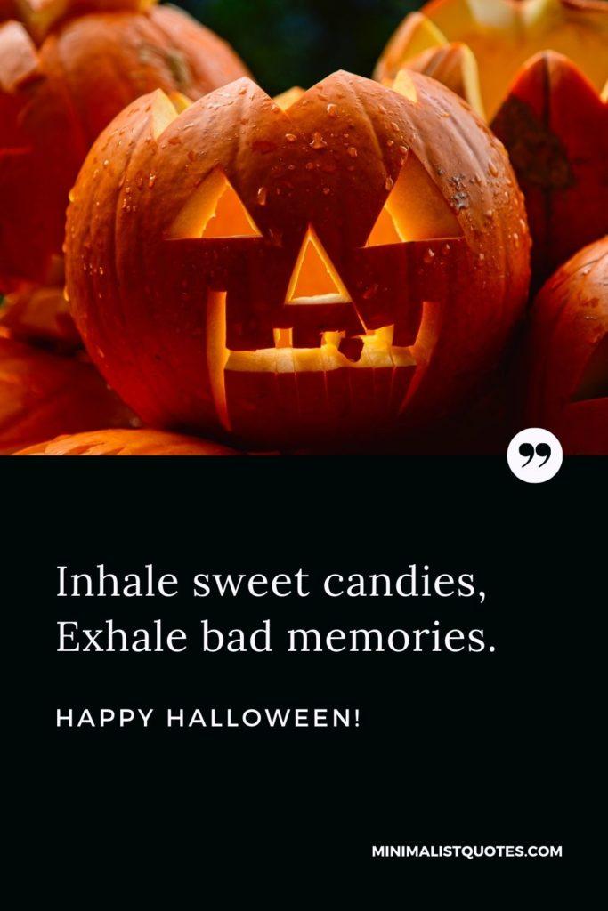 Happy Halloween Wishes - Inhale sweet candies, Exhale bad memories.