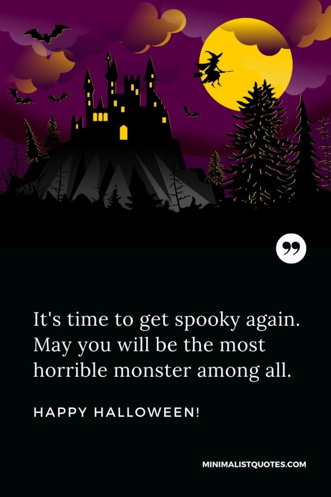 Happy Halloween Wishes - It's time to get spooky again. May you will be the most horrible monster among all.