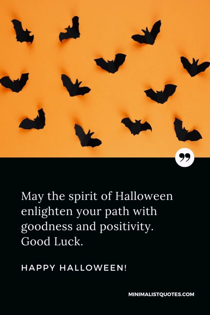 Happy Halloween Wishes - May the spirit of Halloween enlighten your path with goodness and positivity. Good Luck.