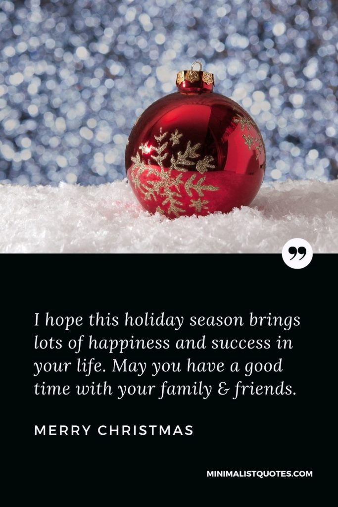 Merry Christmas Wishes - I hope this holiday season brings lots of happiness and success in your life. May you have a good time with your family & friends.