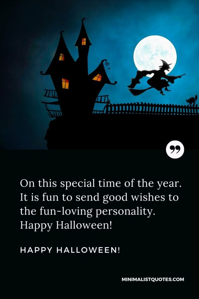 Happy Halloween Wishes - On this special time of the year. It is fun to send good wishes to the fun-loving personality.