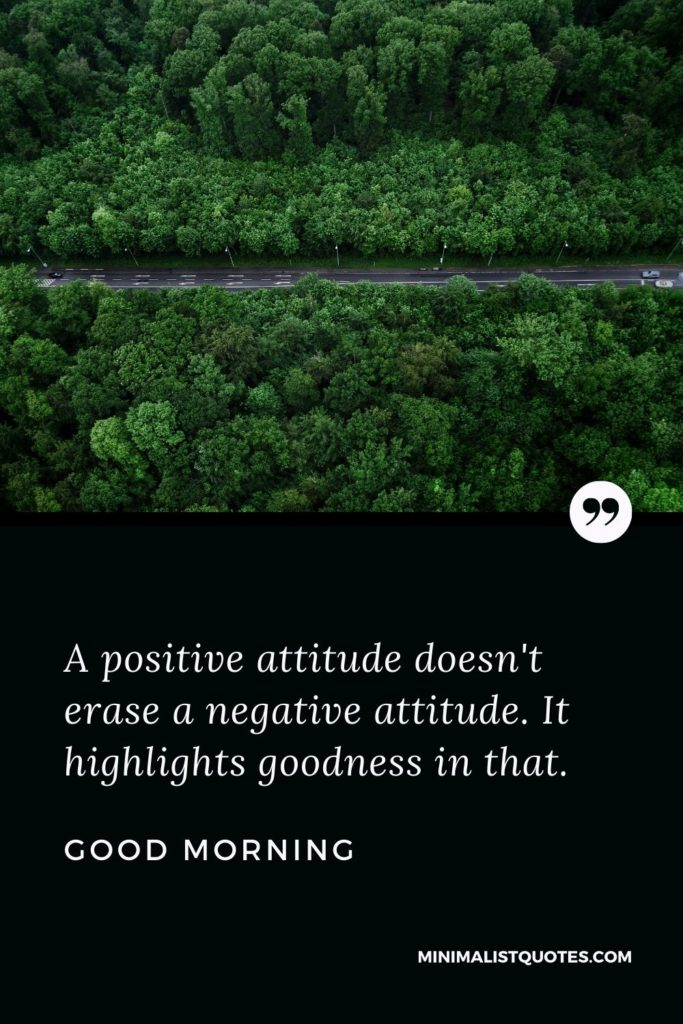 Good Morning Wish & Message With Image: A positive attitude doesn't erase a negative attitude. It highlights goodness in that.