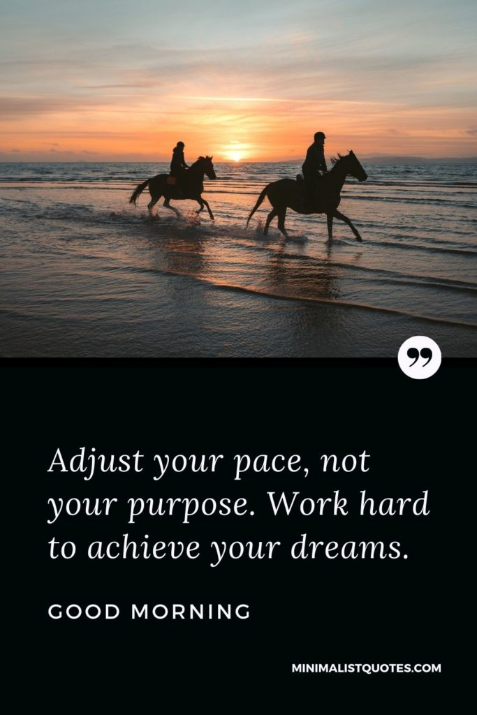 Good Morning Wish & Message With Image: Adjust your pace, not your purpose. Work hard to achieveyour dreams.