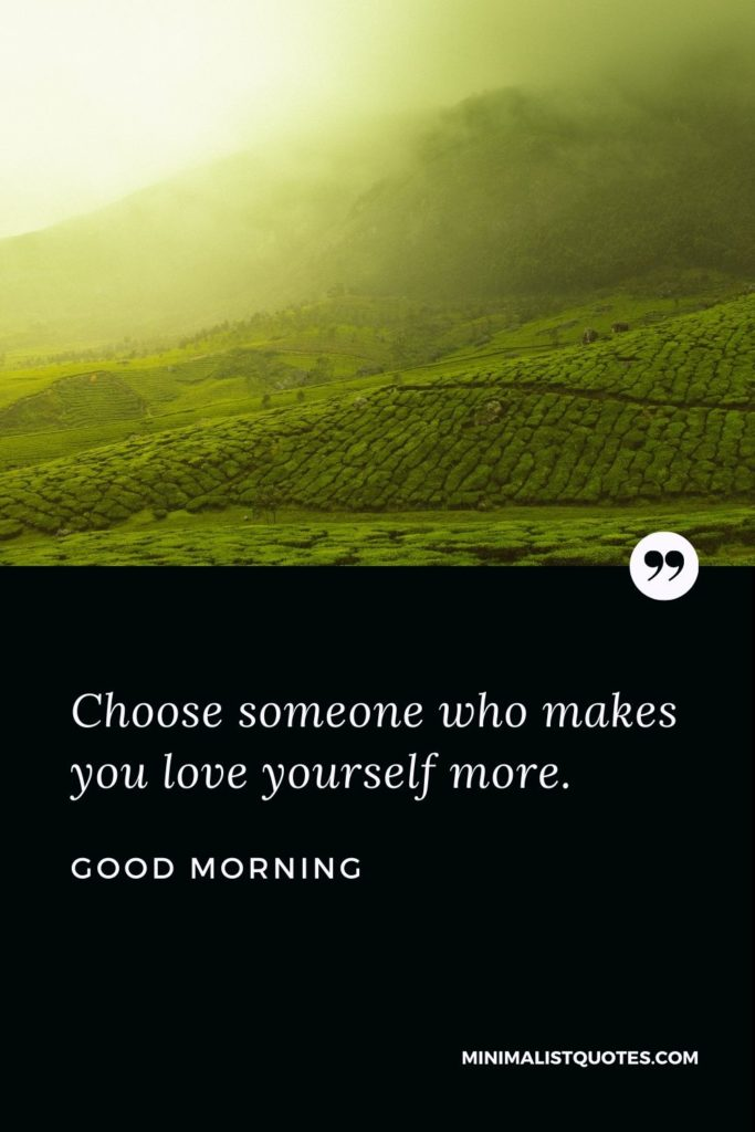 Good Morning Wish & Message With Image: Choose someone who makes you love yourself more.