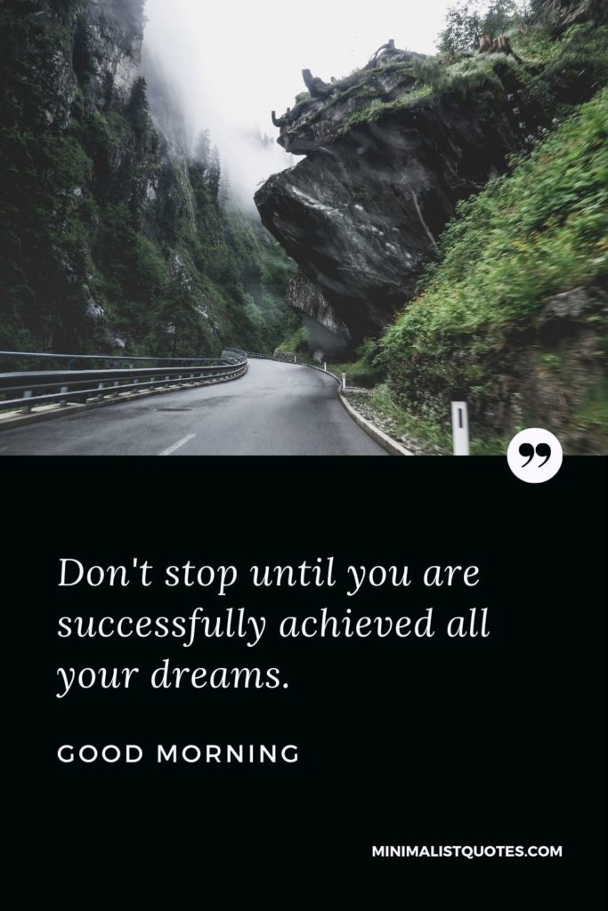 Good Morning Wish & Message With Image: Don't stop until you are successfully achieved all your dreams.
