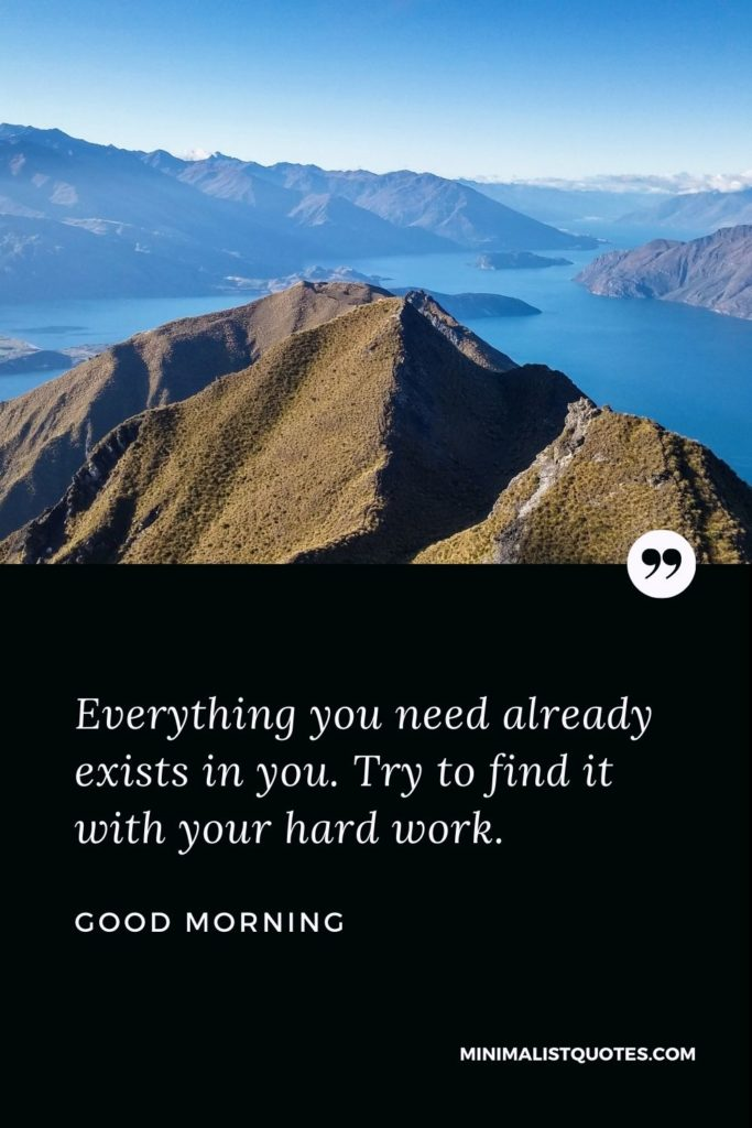 Good Morning Wish & Message With Image: Everything you need already exists in you. Try to find it with your hard work.