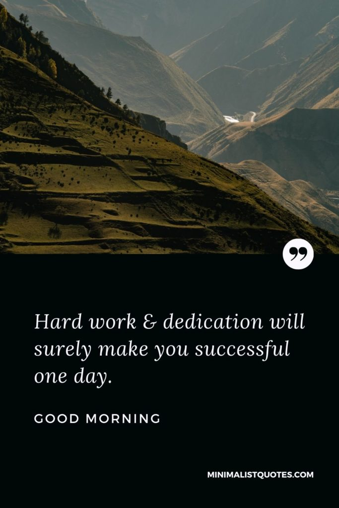 Good Morning Wish & Message With Image: Hard work & dedication will surely make you successful one day.