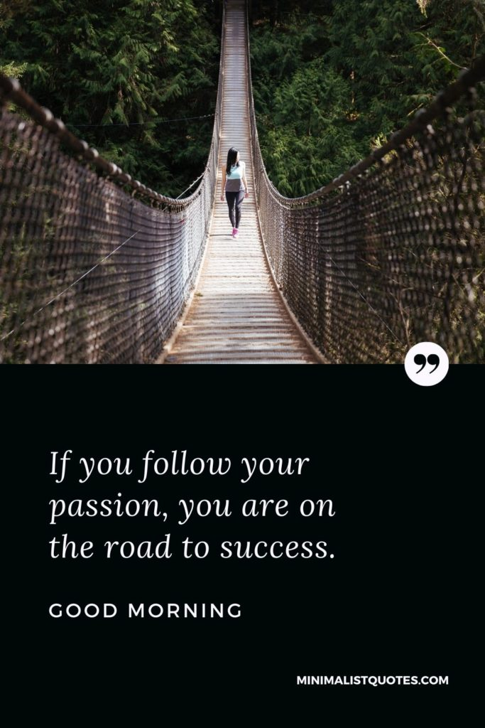 Good Morning Wish & Message With Image: If you follow your passion, you are on the road to success.