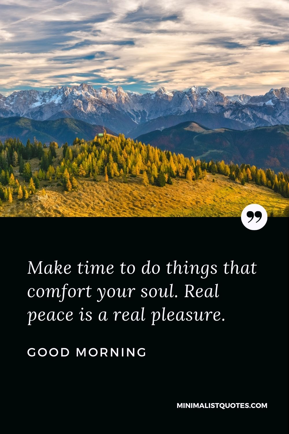 Good Morning Wish & Message With Image: Make time to do things that comfort your soul. Real peace is a real pleasure.