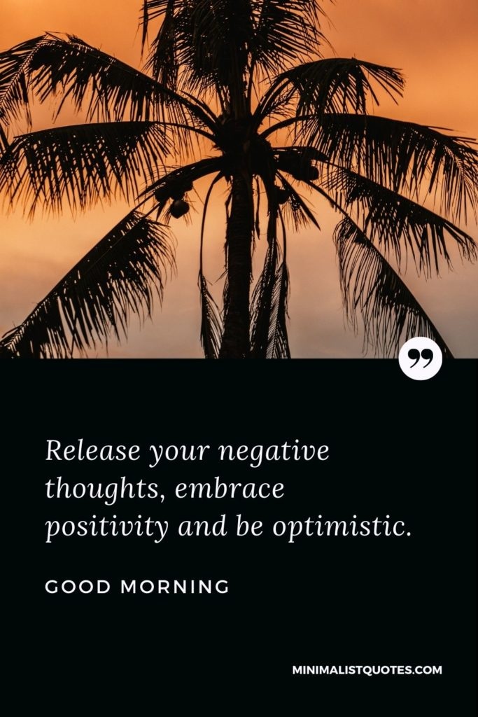 Good Morning Wish & Message With Image: Release your negative thoughts and embrace positivity and be optimistic.
