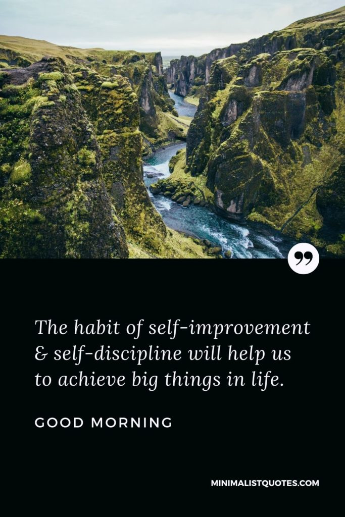Good Morning Wish & Message With Image: The habit of self-improvement & self-discipline will help us to achieve big things in life.
