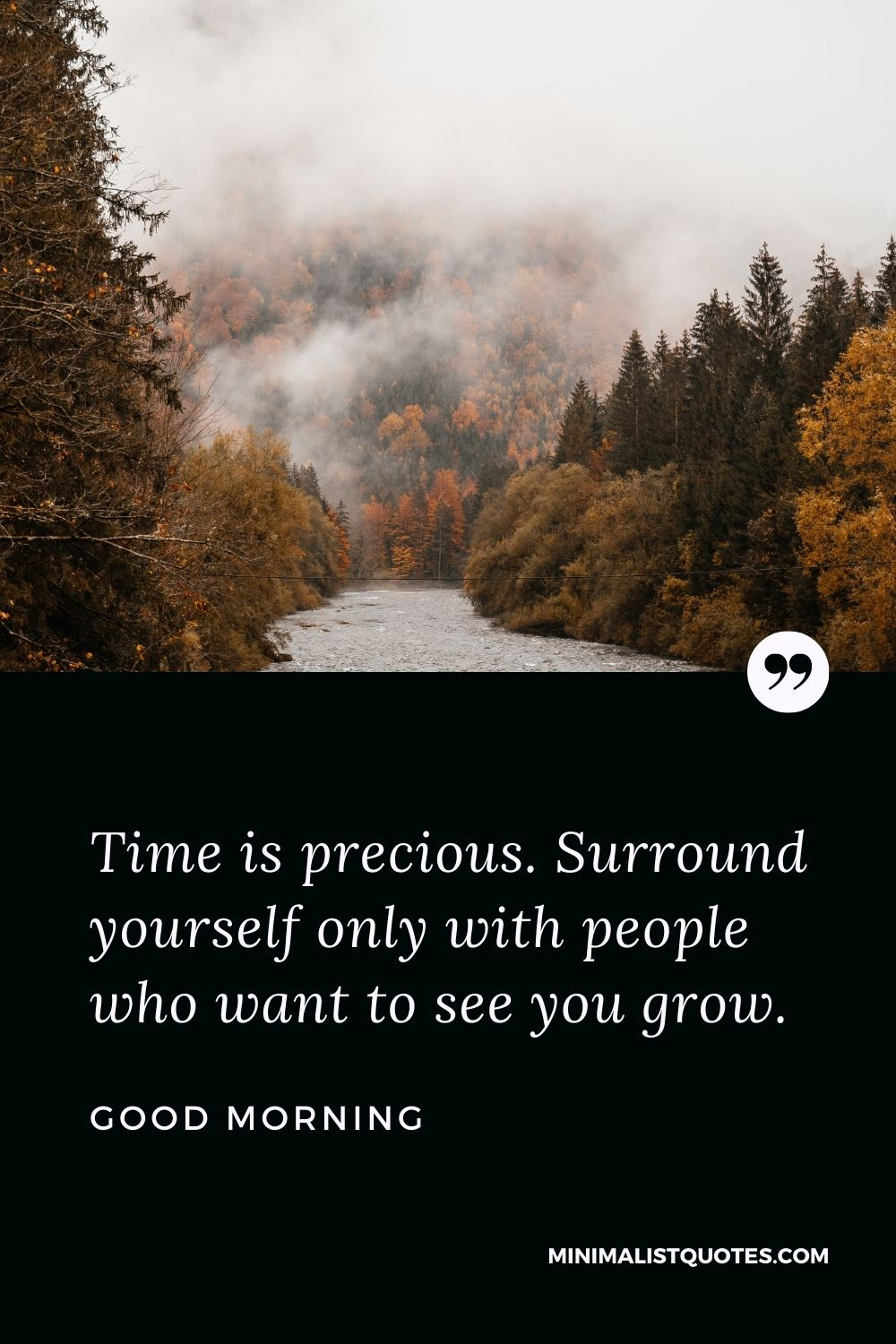 Good Morning Wish & Message With Image: Time is precious. Surround yourself only with people who want to see you grow.