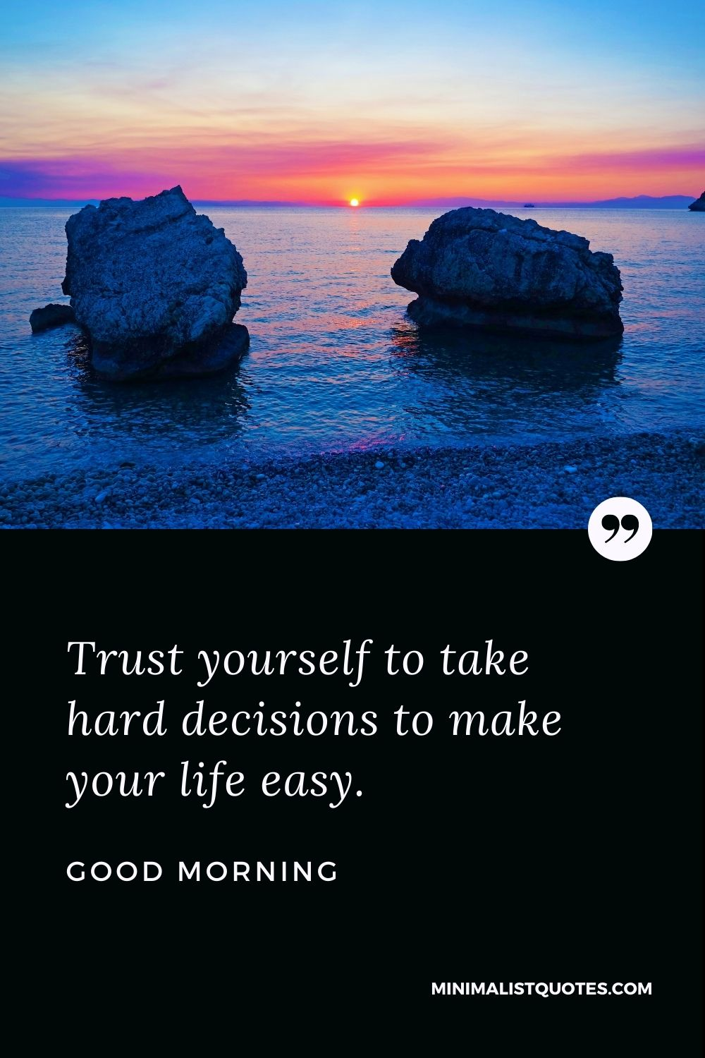 Good Morning Wish & Message With Image: Trust yourself to take hard decisionsto make your life easy.