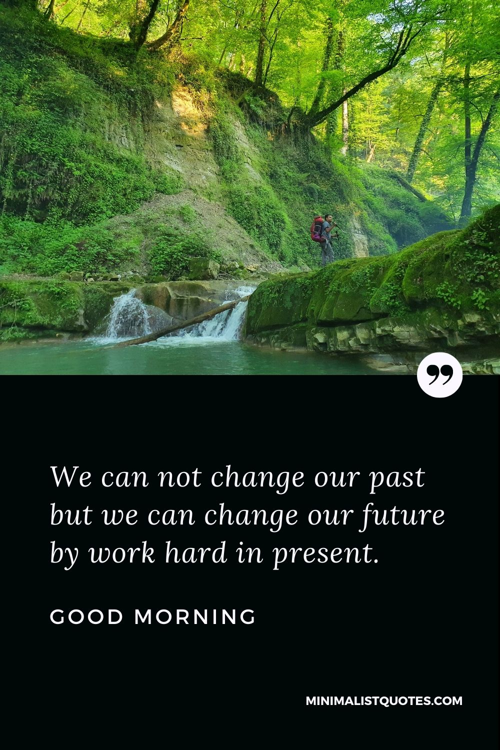 Good Morning Wish & Message With Image: We can not change our past but we can change our future by work hard in present.