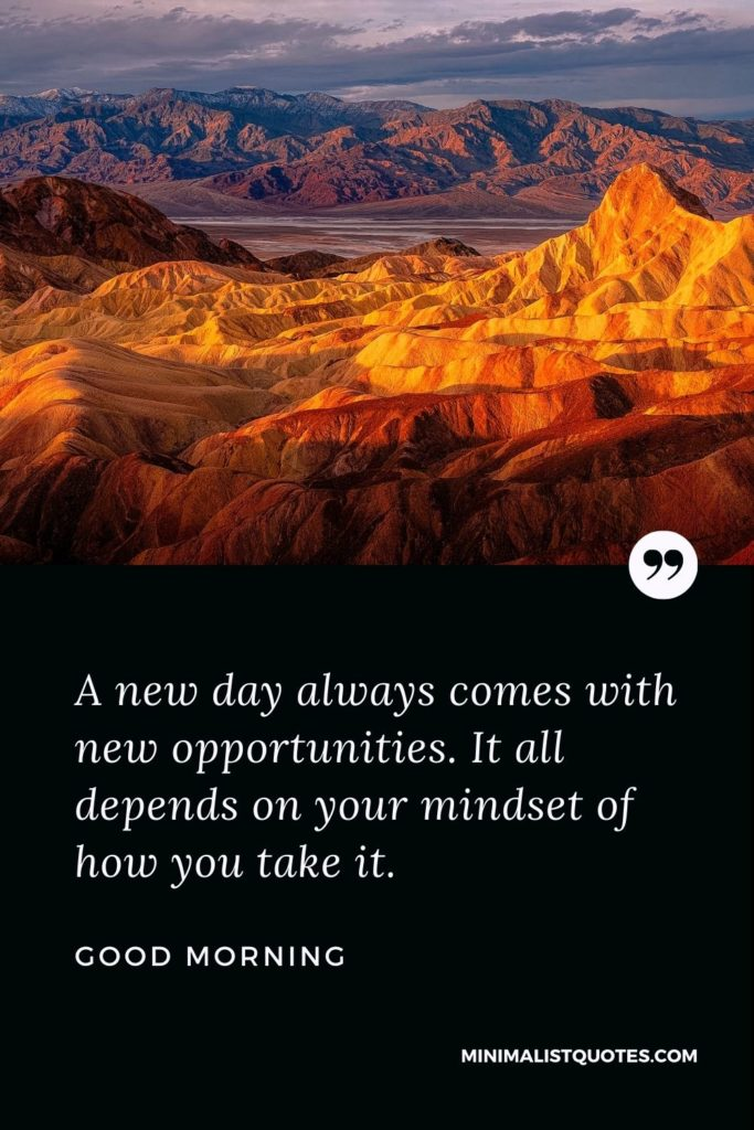 Good Morning Wish & Message With Image: A new day always comes with new opportunities. It all depends on your mindset of how you take it.