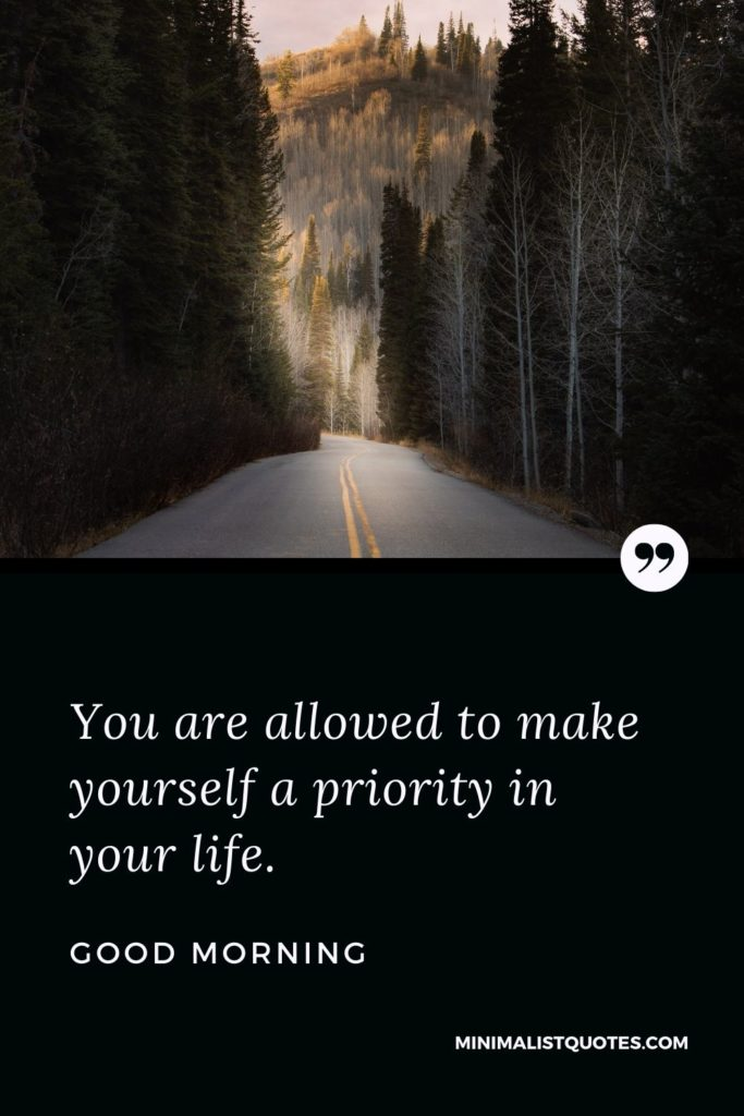 Good Morning Wish & Message With Image: You are allowed to make yourself a priority in your life.