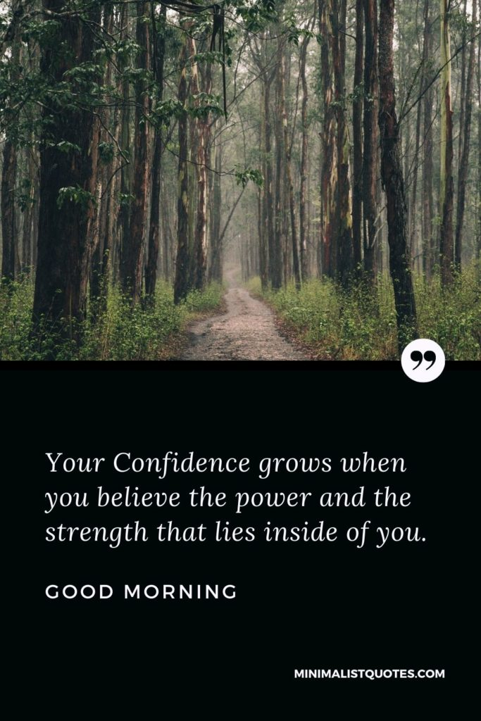 Good Morning Wish & Message With Image: Your Confidence grows when you believe the power and the strength that lies inside of you.