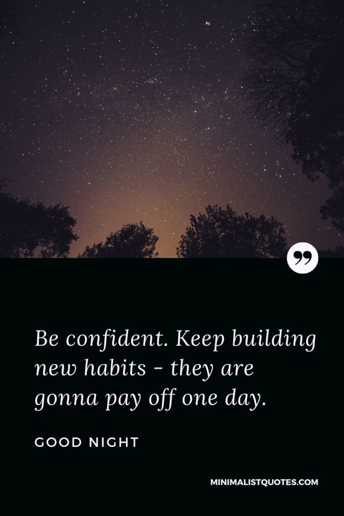 Good Night Wishes - Be confident. Keep building new habits - they are gonna pay off one day.