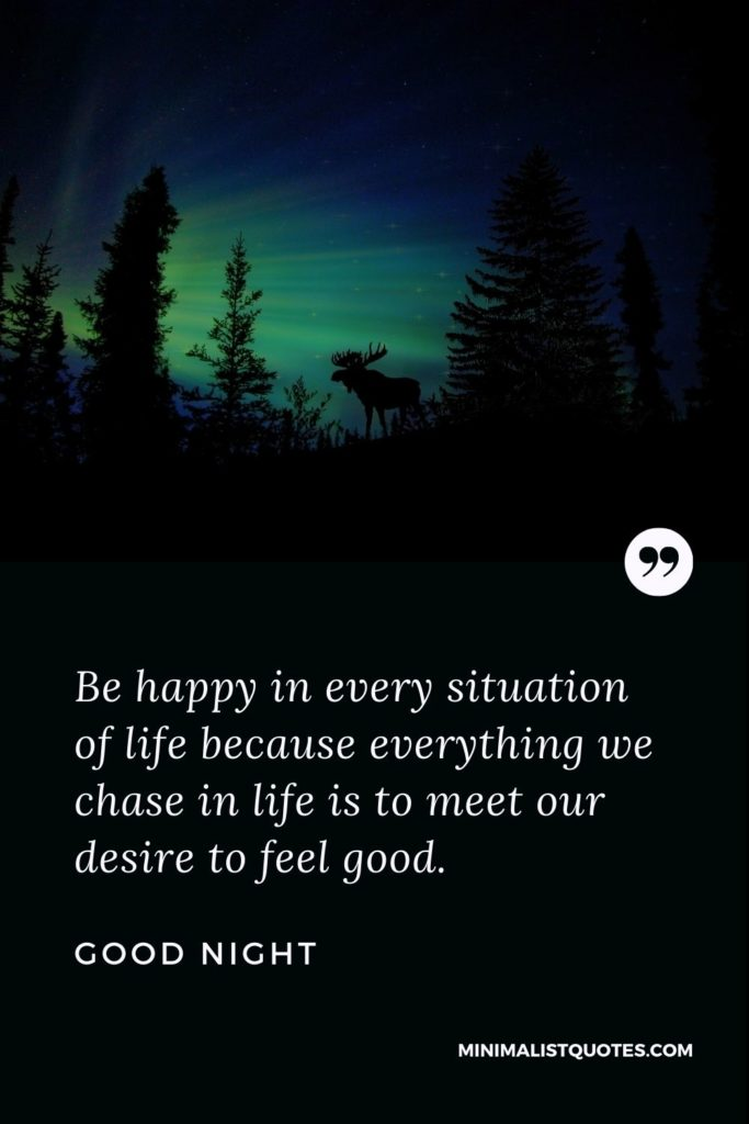 Good Night Wishes - Be happy in every situation of lifebecause everything we chase in life is to meet our desire to feel good.