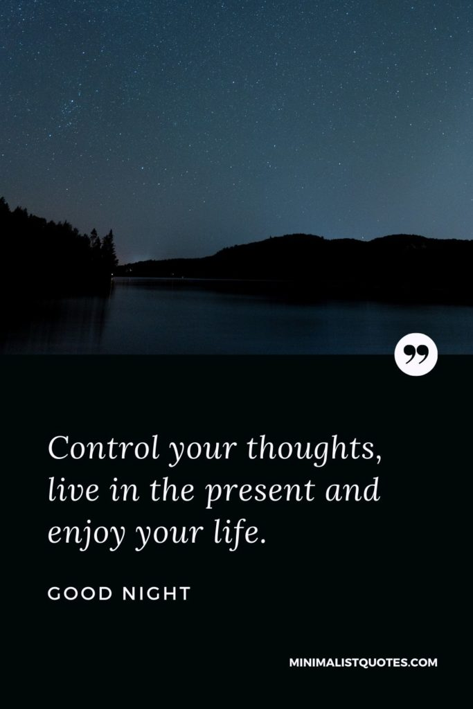 Good Night Wishes - Control your thoughts,live in the present and enjoy your life.