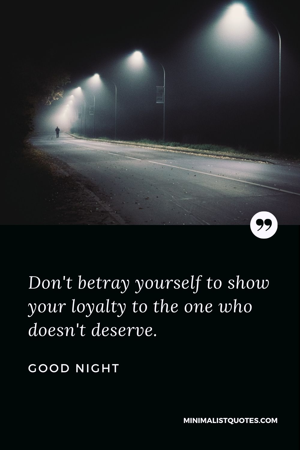 Good Night Wishes - Don't betrayyourself to show your loyalty to the one who doesn't deserve.